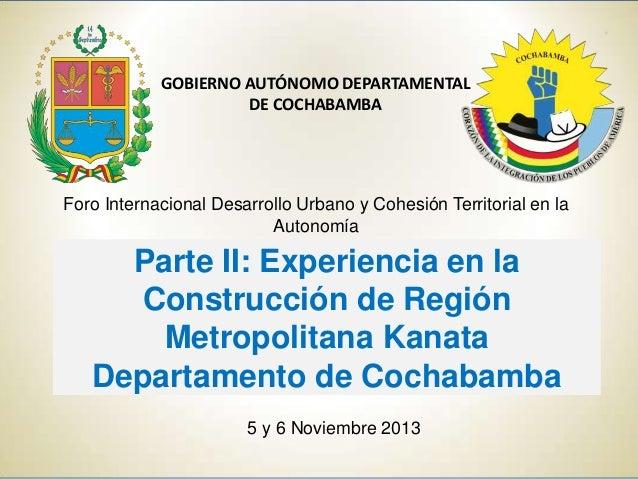 GOBIERNO AUTÓNOMO DEPARTAMENTAL DE COCHABAMBA  Foro Internacional Desarrollo Urbano y Cohesión Territorial en la Autonomía...