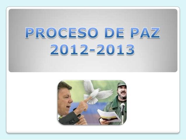El Proceso de paz de 2012 en Colombia hacereferencia a los diálogos entre el gobierno colombiano yla guerrilla de las FARC...