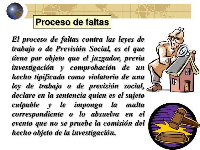 13El proceso de faltas contra las leyes detrabajo o de Previsión Social, es el quetiene por objeto que el juzgador, previa...