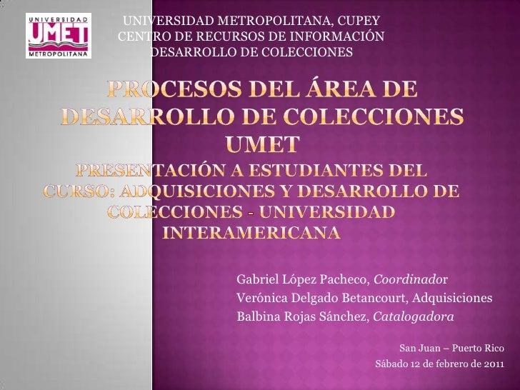 UNIVERSIDAD METROPOLITANA, CUPEYCENTRO DE RECURSOS DE INFORMACIÓN    DESARROLLO DE COLECCIONES              Gabriel López ...