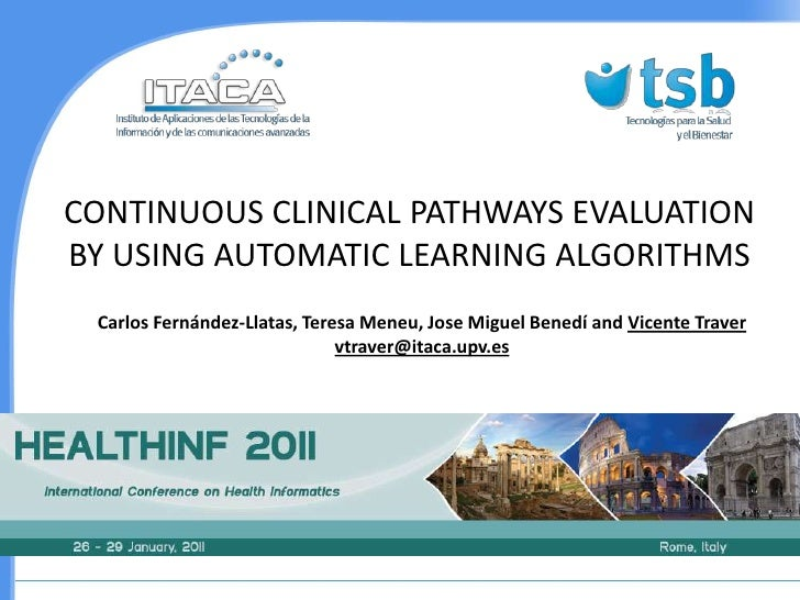 CONTINUOUS CLINICAL PATHWAYS EVALUATION BY USING AUTOMATIC LEARNING ALGORITHMS<br />Carlos Fernández-Llatas, Teresa Meneu,...