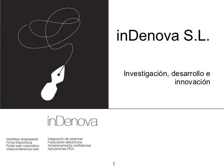 inDenova S.L. <ul><li>Investigación, desarrollo e innovación </li></ul>