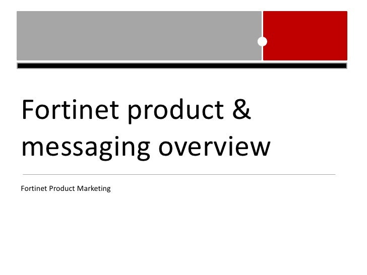 Fortinetproduct & messagingoverview<br />FortinetProduct Marketing<br />