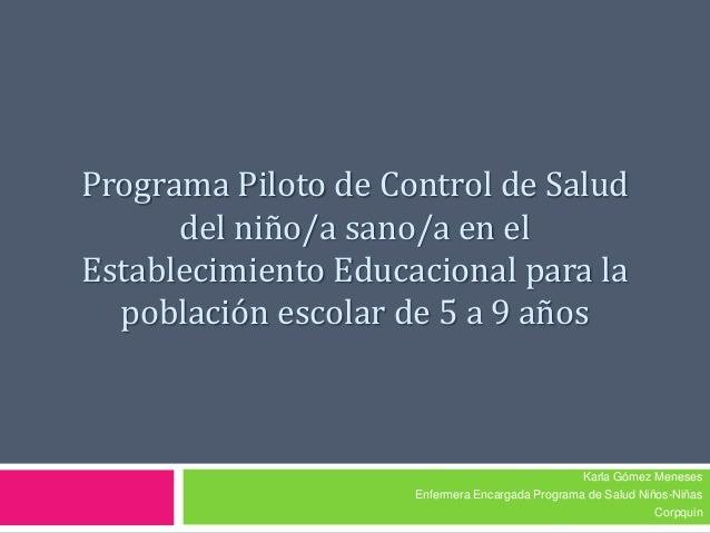 Programa Piloto de Control de Salud      del niño/a sano/a en elEstablecimiento Educacional para la  población escolar de ...