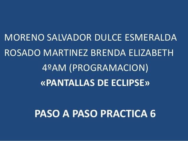 MORENO SALVADOR DULCE ESMERALDA ROSADO MARTINEZ BRENDA ELIZABETH 4ºAM (PROGRAMACION) «PANTALLAS DE ECLIPSE» PASO A PASO PR...