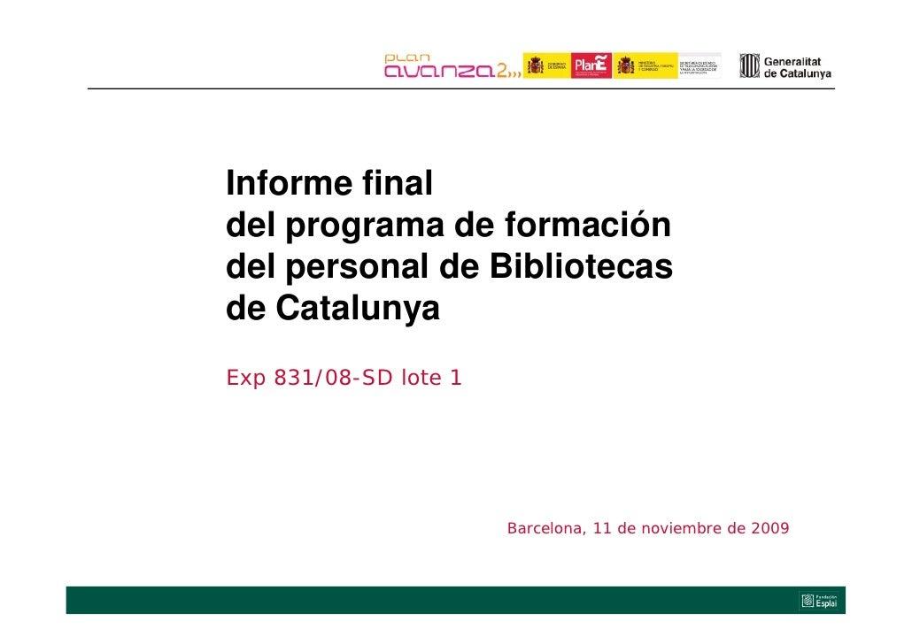 Informe final I f     fi l del programa de formación del personal de Bibliotecas            y de Catalunya Exp 831/08-SD l...