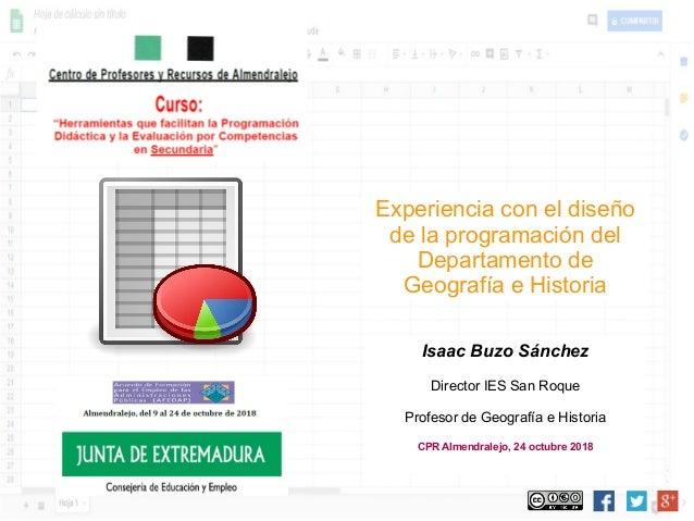 Isaac Buzo Sánchez Director IES San Roque Profesor de Geografía e Historia CPR Almendralejo, 24 octubre 2018 Experiencia c...