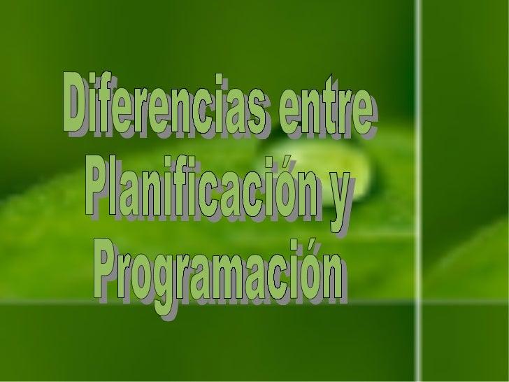 Diferencias entre  Planificación y  Programación