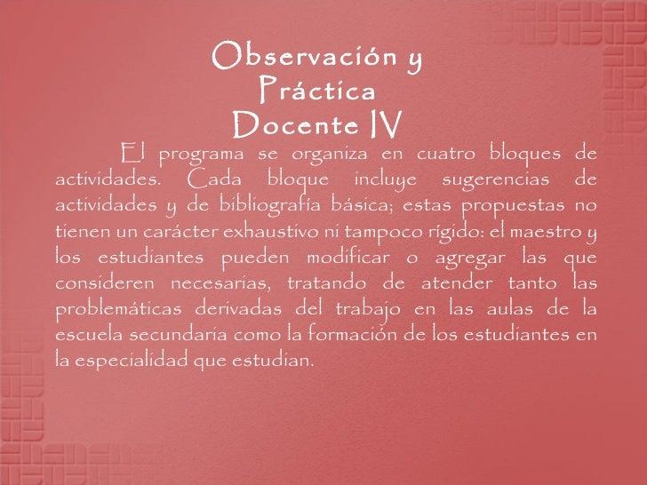 Observación y Práctica Docente IV El programa se organiza en cuatro bloques de actividades. Cada bloque incluye sugerencia...