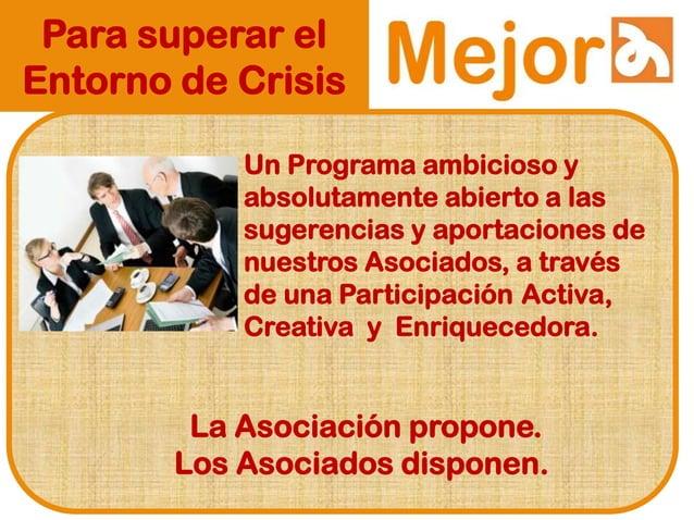 Para superar el Entorno de Crisis Un Programa ambicioso y absolutamente abierto a las sugerencias y aportaciones de nuestr...