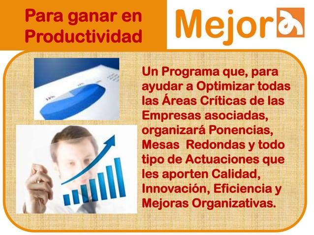 Para ganar en Productividad Un Programa que, para ayudar a Optimizar todas las Áreas Críticas de las Empresas asociadas, o...