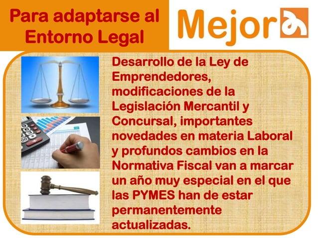 Para adaptarse al Entorno Legal Desarrollo de la Ley de Emprendedores, modificaciones de la Legislación Mercantil y Concur...