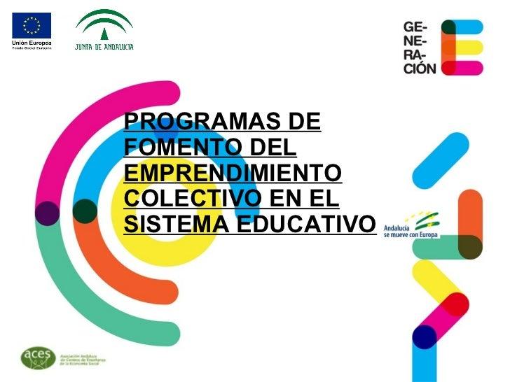 PROGRAMAS DEFOMENTO DELEMPRENDIMIENTOCOLECTIVO EN ELSISTEMA EDUCATIVO