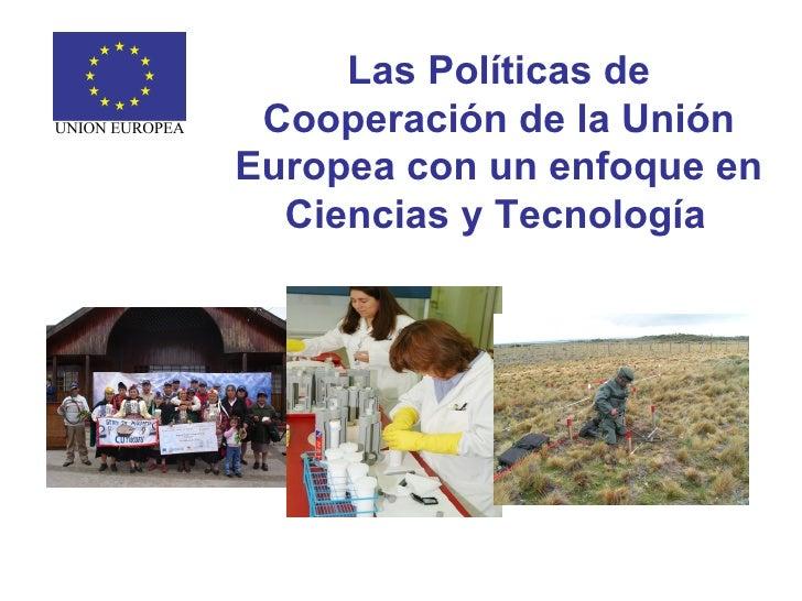 Las Políticas de Cooperación de la Unión Europea con un enfoque en Ciencias y Tecnología