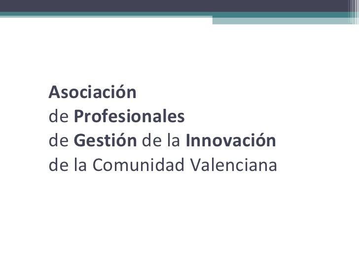 Asociación   de  Profesionales   de  Gestión  de la  Innovación   de la Comunidad Valenciana