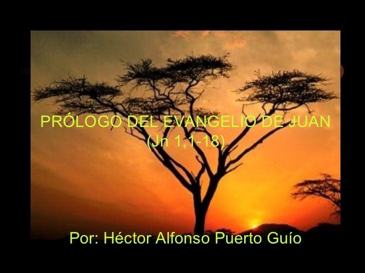 PRÓLOGO DEL EVANGELIO DE JUAN (Jn 1,1-18) Por: Héctor Alfonso Puerto Guío
