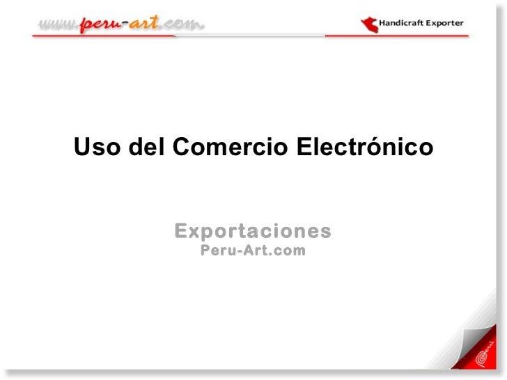 Uso del Comercio Electrónico Exportaciones Peru-Art.com