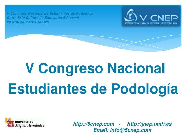 V Congreso Nacional de Estudiantes de PodologíaCasa de la Cultura de Sant Joan d'Alacant29 y 30 de marzo de 2012  V Congre...