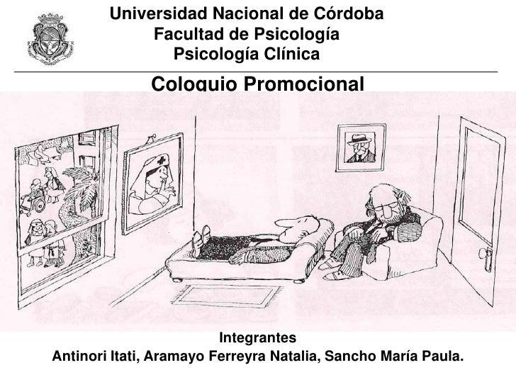 Universidad Nacional de Córdoba             Facultad de Psicología               Psicología Clínica              Coloquio ...