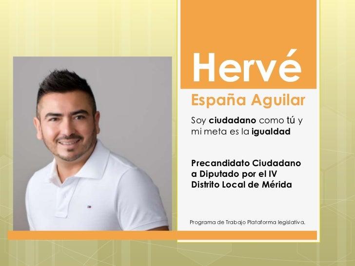 HervéEspaña AguilarSoy ciudadano como tú ymi meta es la igualdadPrecandidato Ciudadanoa Diputado por el IVDistrito Local d...