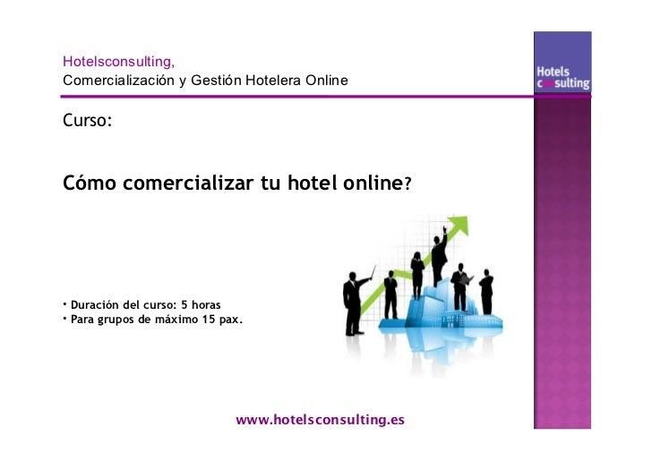 Curso:Cómo comercializar tu hotel online?• Duración del curso: 5 horas• Para grupos de máximo 15 pax.                     ...