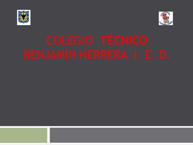 COLEGIO TÉCNICO BENJAMÍN HERRERA I. E. D.