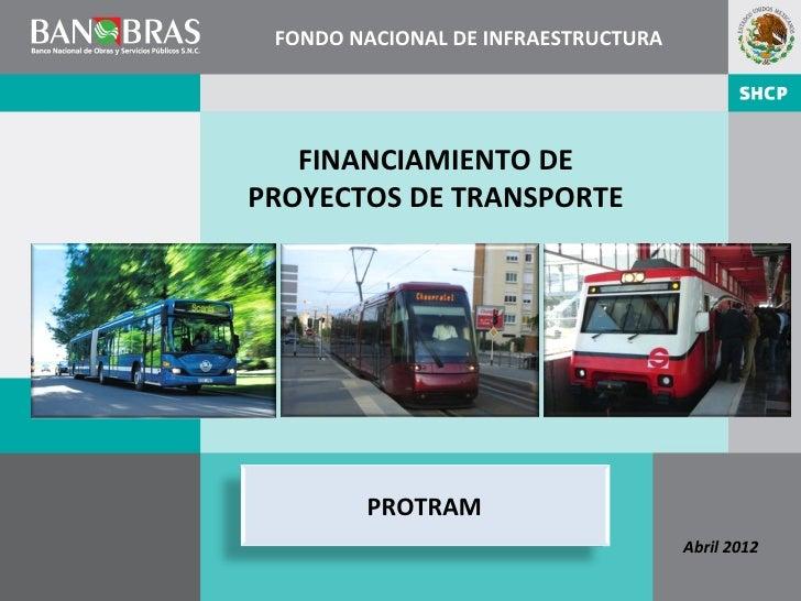 FONDO NACIONAL DE INFRAESTRUCTURA   FINANCIAMIENTO DEPROYECTOS DE TRANSPORTE        PROTRAM                               ...