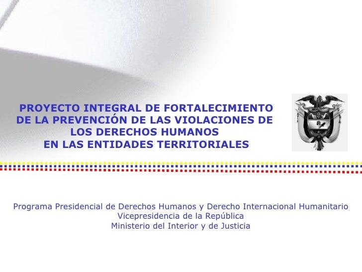 PROYECTO INTEGRAL DE FORTALECIMIENTO DE LA PREVENCIÓN DE  L AS VIOLACIONES DE  LOS DERECHOS HUMANOS  EN LAS ENTIDADES TERR...