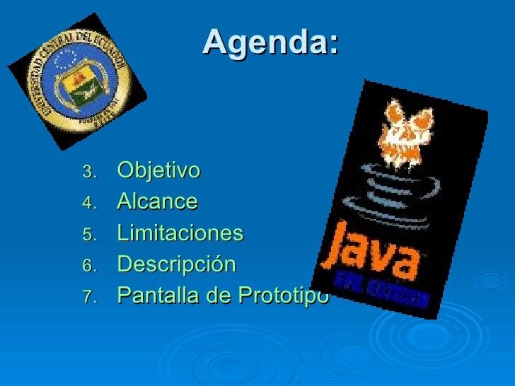 Agenda: <ul><li>Objetivo </li></ul><ul><li>Alcance </li></ul><ul><li>Limitaciones </li></ul><ul><li>Descripción </li></ul>...