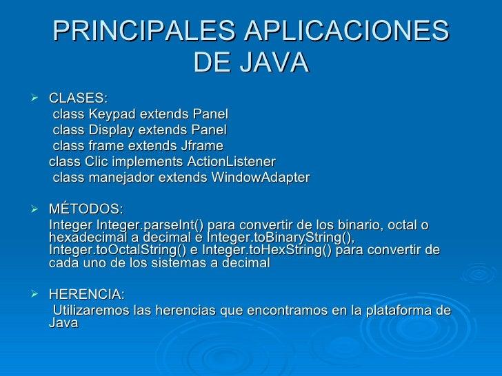 PRINCIPALES APLICACIONES DE JAVA <ul><li>CLASES: </li></ul><ul><li>  class Keypad extends Panel  </li></ul><ul><li>  class...