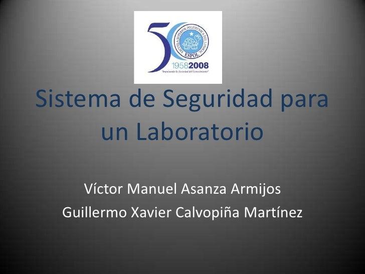 Sistema de Seguridad para un Laboratorio<br />Víctor Manuel Asanza Armijos<br />Guillermo Xavier Calvopiña Martínez<br />