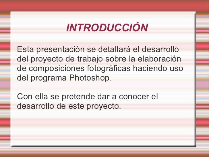 INTRODUCCIÓN <ul><li>Esta presentación se detallará el desarrollo del proyecto de trabajo sobre la elaboración de composic...