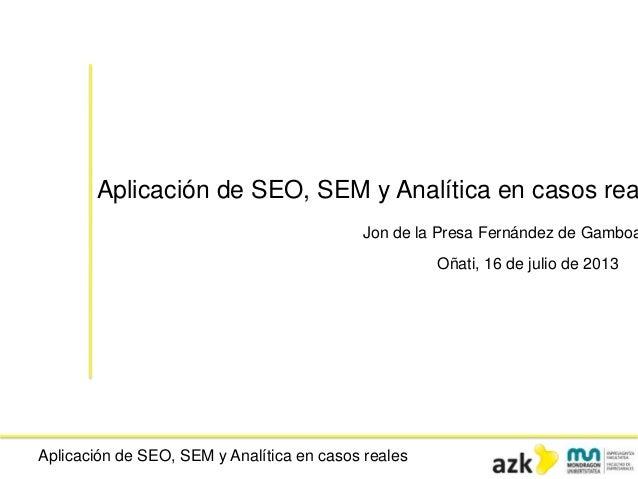 Aplicación de SEO, SEM y Analítica en casos reales Aplicación de SEO, SEM y Analítica en casos rea Jon de la Presa Fernánd...