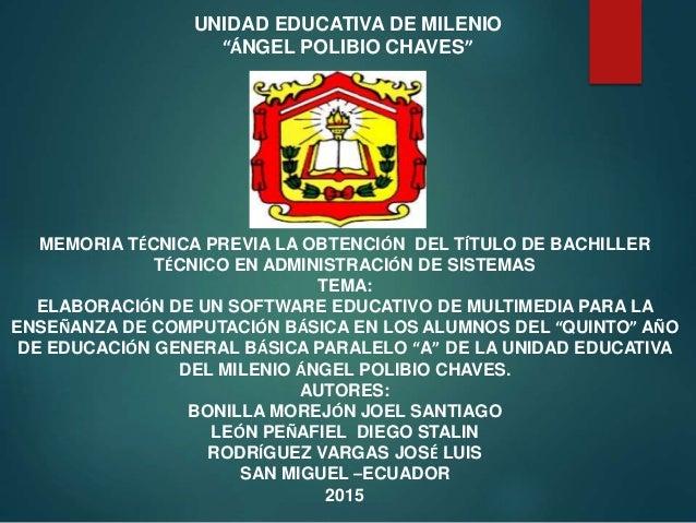 """UNIDAD EDUCATIVA DE MILENIO """"ÁNGEL POLIBIO CHAVES"""" MEMORIA TÉCNICA PREVIA LA OBTENCIÓN DEL TÍTULO DE BACHILLER TÉCNICO EN ..."""