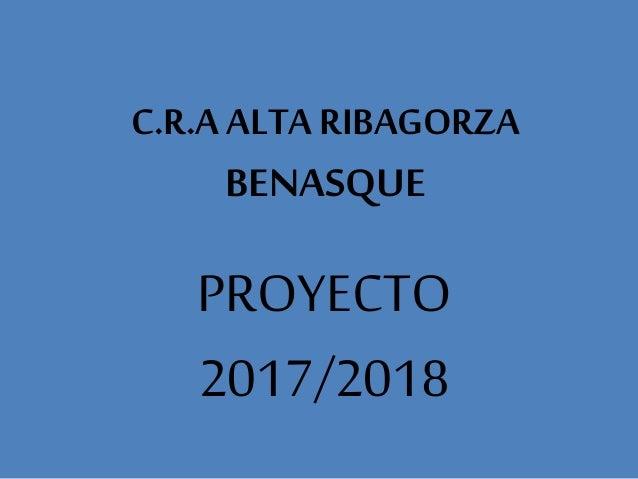 C.R.A ALTA RIBAGORZA BENASQUE PROYECTO 2017/2018