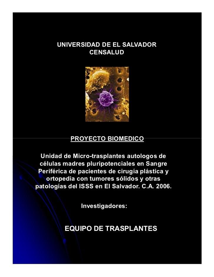 UNIVERSIDAD DE EL SALVADOR                CENSALUD           PROYECTO BIOMEDICO  Unidad de Micro-trasplantes autologos de ...