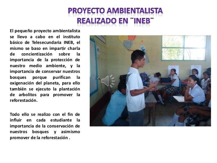PROYECTO AMBIENTALISTA REALIZADO EN ¨INEB¨<br />El pequeño proyecto ambientalista se llevo a cabo en el instituto básico d...