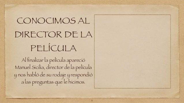CONOCIMOS AL  DIRECTOR DE LA  PELÍCULA  Al finalizar la película apareció  Manuel Sicilia, director de la película  y nos ...