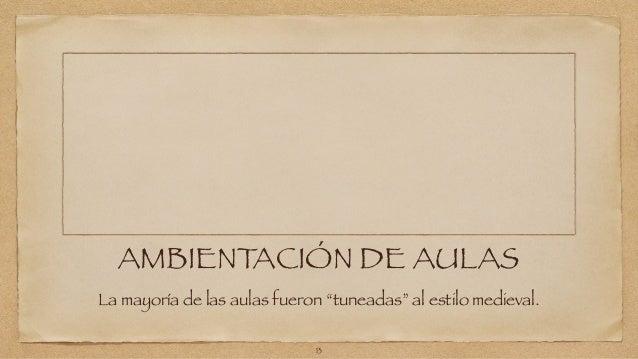 """AMBIENTACIÓN DE AULAS  La mayoría de las aulas fueron """"tuneadas"""" al estilo medieval.  13"""