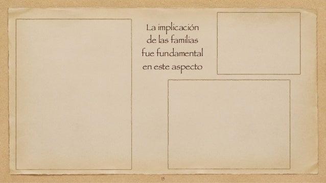 La implicación  de las familias  fue fundamental  en este aspecto  15