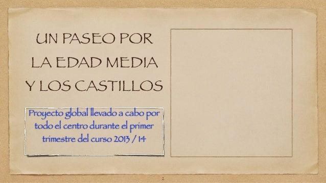 UN PASEO POR  LA EDAD MEDIA  Y LOS CASTILLOS  Proyecto global llevado a cabo por  todo el centro durante el primer  trimes...