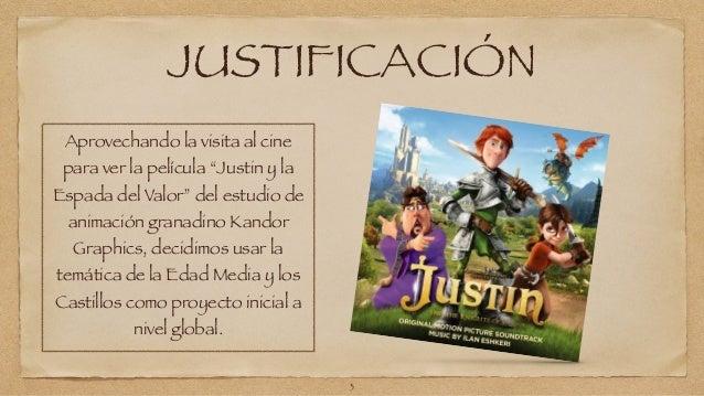 """JUSTIFICACIÓN  Aprovechando la visita al cine  para ver la película """"Justin y la  Espada del Valor"""" del estudio de  animac..."""