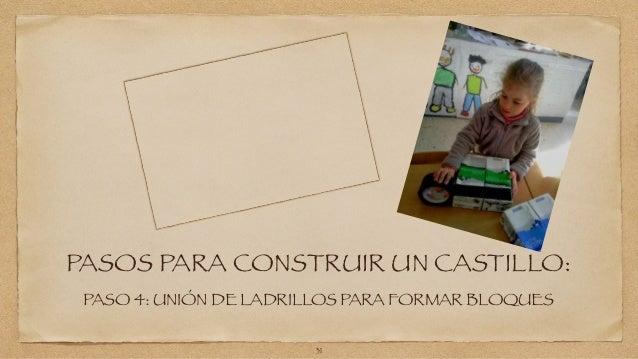 PASOS PARA CONSTRUIR UN CASTILLO:  PASO 4: UNIÓN DE LADRILLOS PARA FORMAR BLOQUES  31