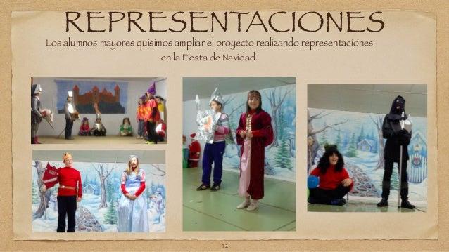 REPRESENTACIONES Los alumnos mayores quisimos ampliar el proyecto realizando representaciones  en la Fiesta de Navidad.  4...