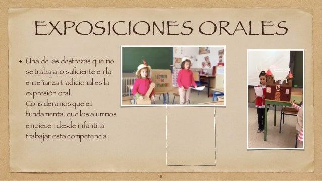 EXPOSICIONES ORALES  Una de las destrezas que no  se trabaja lo suficiente en la  enseñanza tradicional es la  expresión o...