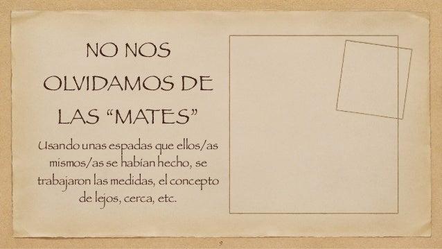 """NO NOS  OLVIDAMOS DE  LAS """"MATES""""  Usando unas espadas que ellos/as  mismos/as se habían hecho, se  trabajaron las medidas..."""