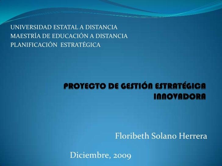 UNIVERSIDAD ESTATAL A DISTANCIA<br />MAESTRÍA DE EDUCACIÓN A DISTANCIA<br />PLANIFICACIÓN  ESTRATÉGICA<br />PROYECTO DE GE...