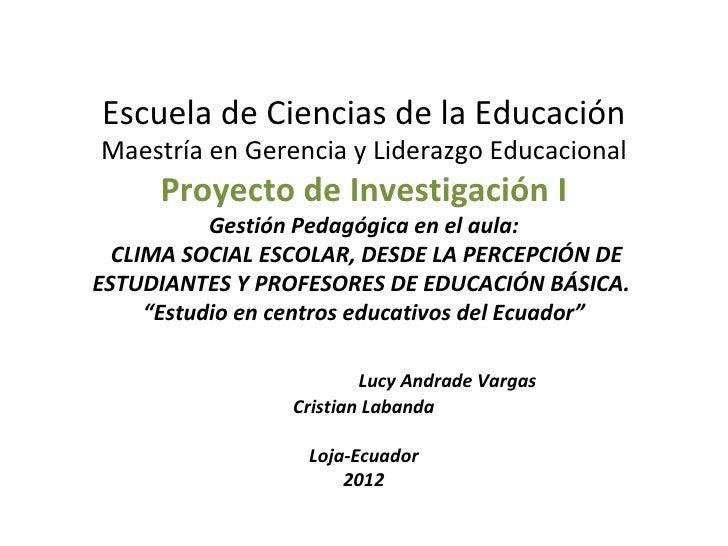 Escuela de Ciencias de la EducaciónMaestría en Gerencia y Liderazgo Educacional      Proyecto de Investigación I          ...