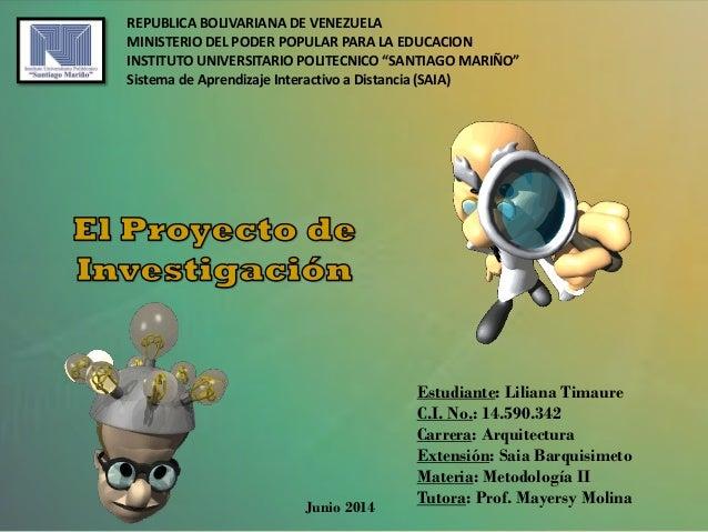 Estudiante: Liliana Timaure C.I. No.: 14.590.342 Carrera: Arquitectura Extensión: Saia Barquisimeto Materia: Metodología I...