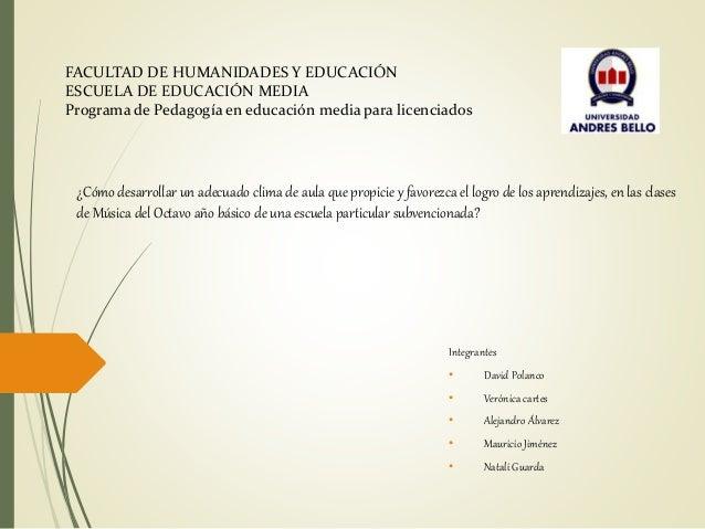 FACULTAD DE HUMANIDADES Y EDUCACIÓN  ESCUELA DE EDUCACIÓN MEDIA  Programa de Pedagogía en educación media para licenciados...